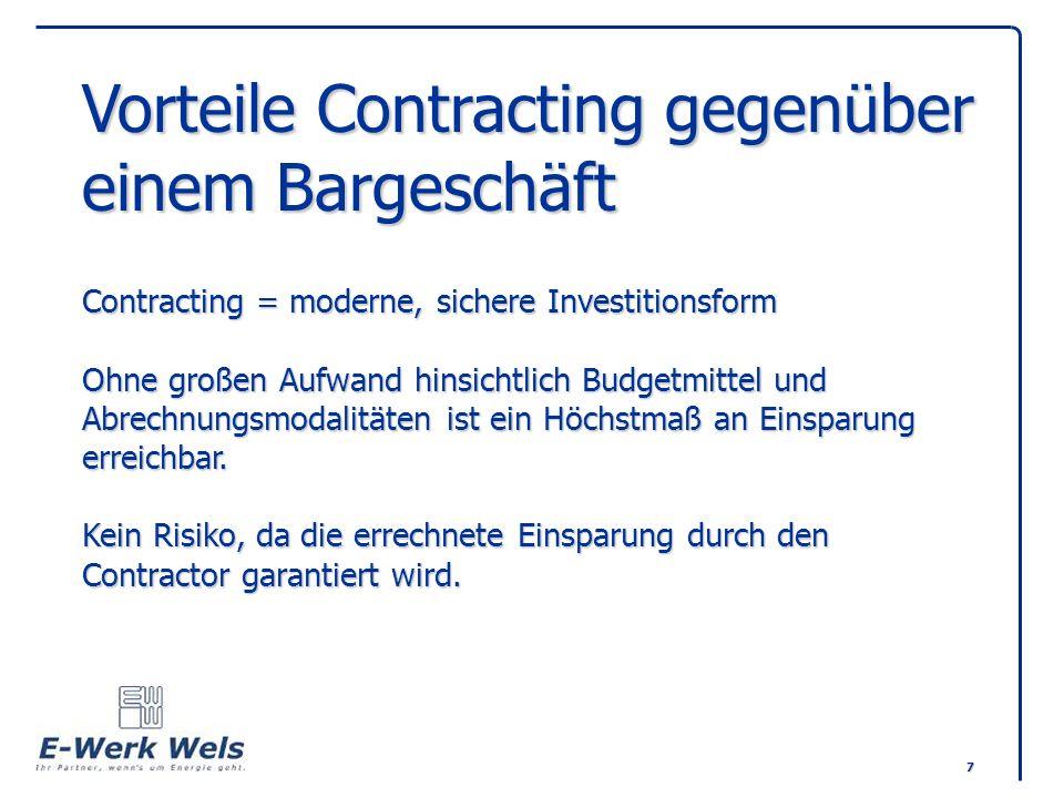 8 Vorteile Contracting/Bargeschäft BargeschäftContracting +Eigentumsübergang nach+Bezahlung der Anschaffung vollständiger Bezahlungdurch Einsparung +kein Risiko für den Käufer +keine Kosten für die Durch- führung +keine Vorbudgetierung +langfristiger Gewinn durch Einsparung