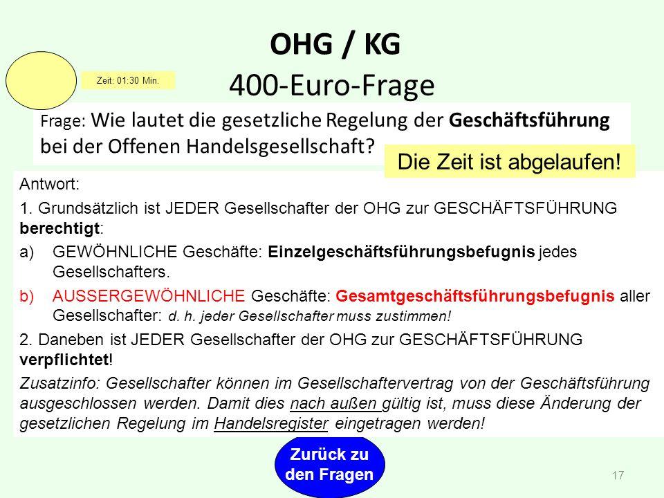 OHG / KG 16 Frage: Was bedeutet a) unbeschränkte, b) unmittelbare und c) solidarische Haftung? Antwort: a)Haftet mit Privat- und Geschäftsvermögen, b)