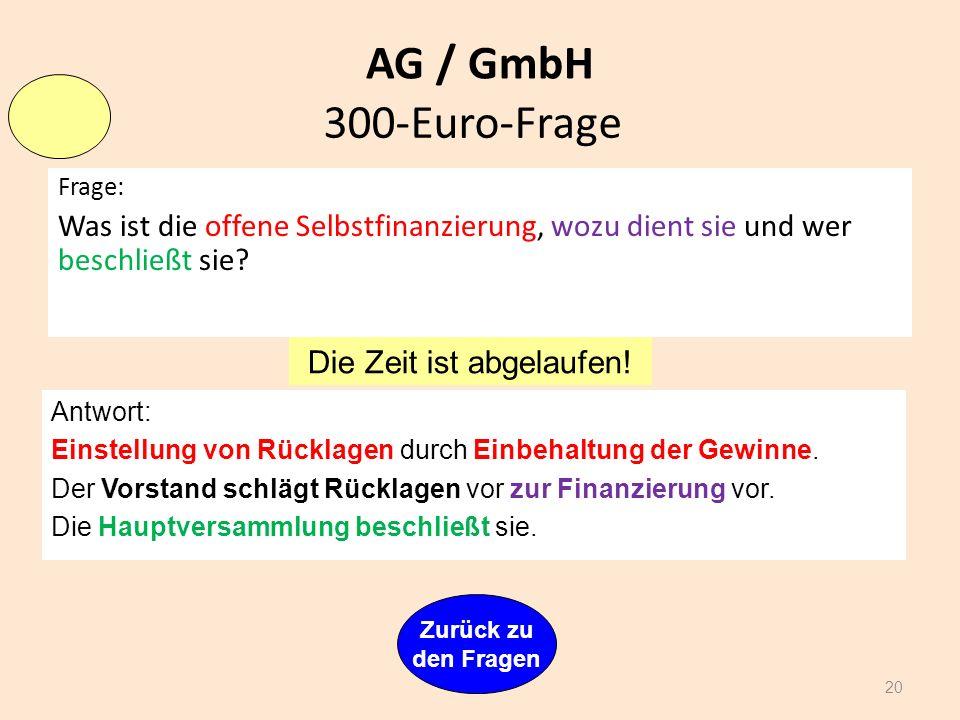AG / GmbH Frage: Wer wählt den Aufsichtsrat einer Aktiengesellschaft? Wer bestellt den Vorstand einer Aktiengesellschaft? 19 Antwort: Der AUFSICHTSRAT