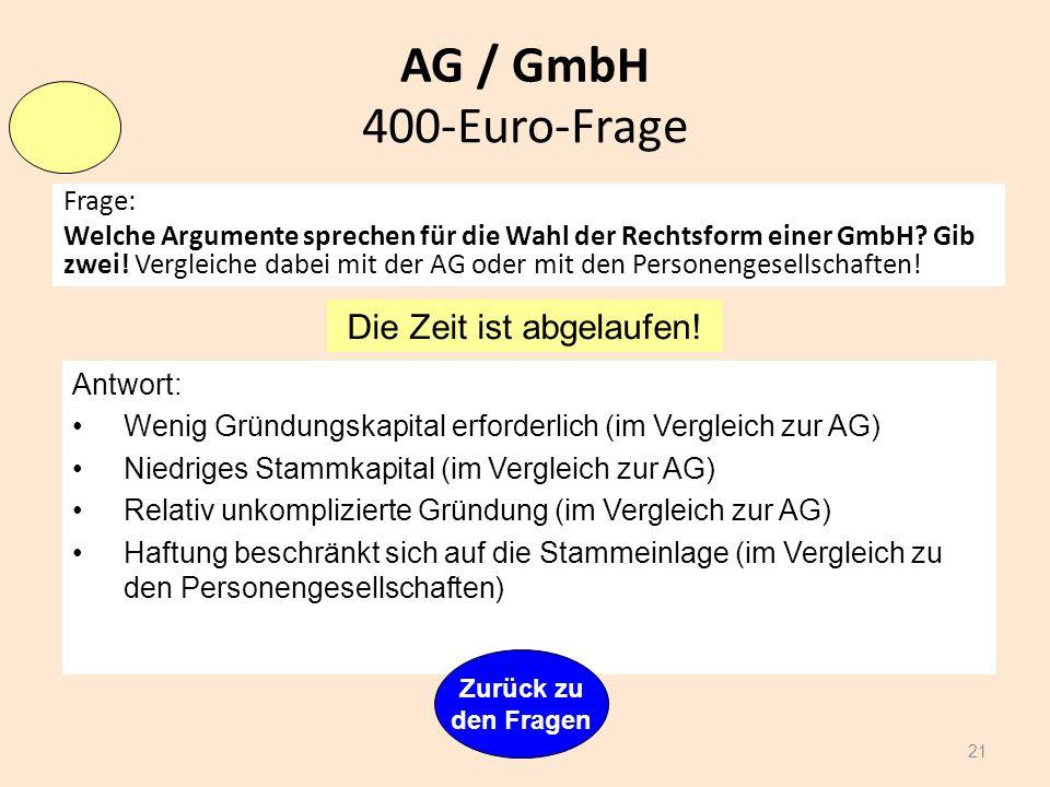 AG / GmbH Frage: Was ist die offene Selbstfinanzierung, wozu dient sie und wer beschließt sie? 20 Antwort: Einstellung von Rücklagen durch Einbehaltun