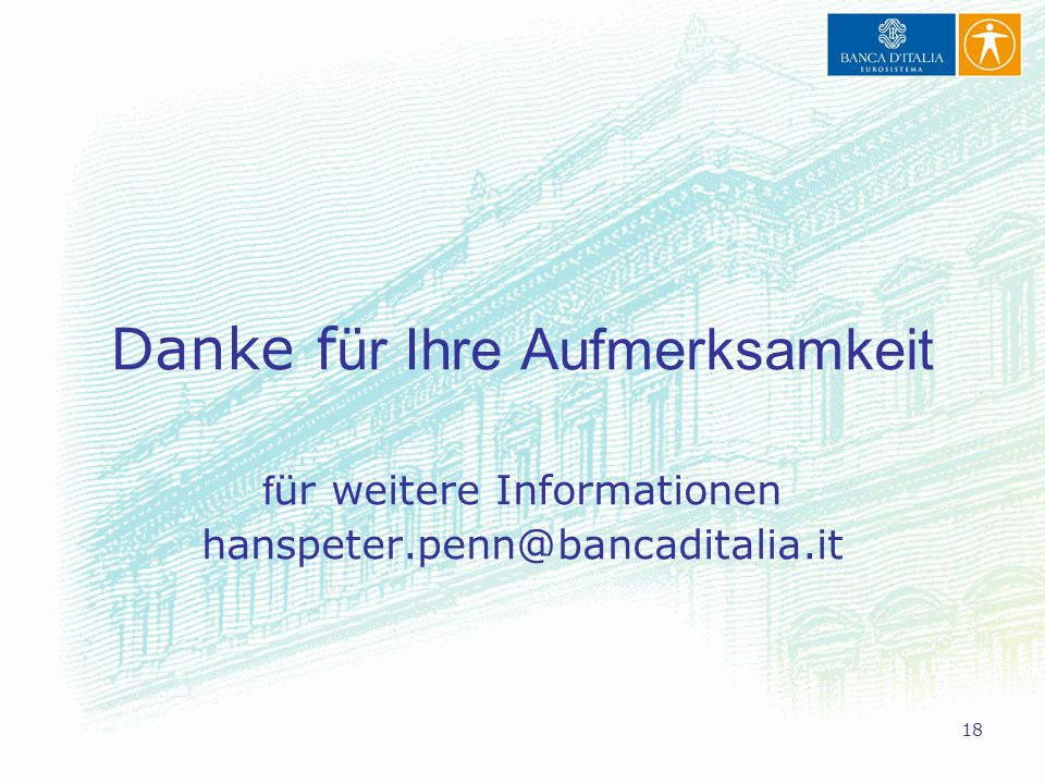18 Danke f ür Ihre Aufmerksamkeit f ür weitere Informationen hanspeter.penn@bancaditalia.it