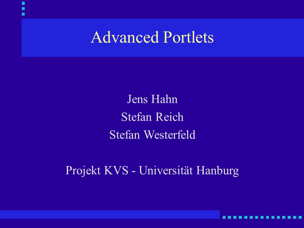 Advanced Portlets Jens Hahn Stefan Reich Stefan Westerfeld Projekt KVS - Universität Hanburg