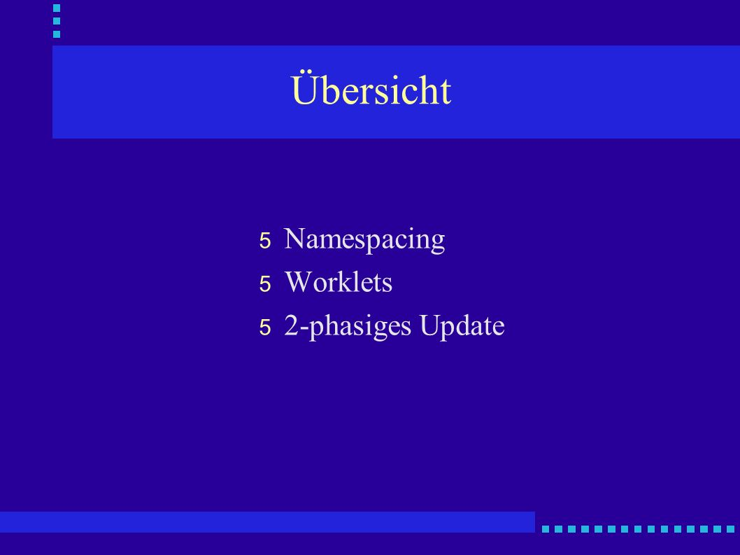 Übersicht 5 Namespacing 5 Worklets 5 2-phasiges Update