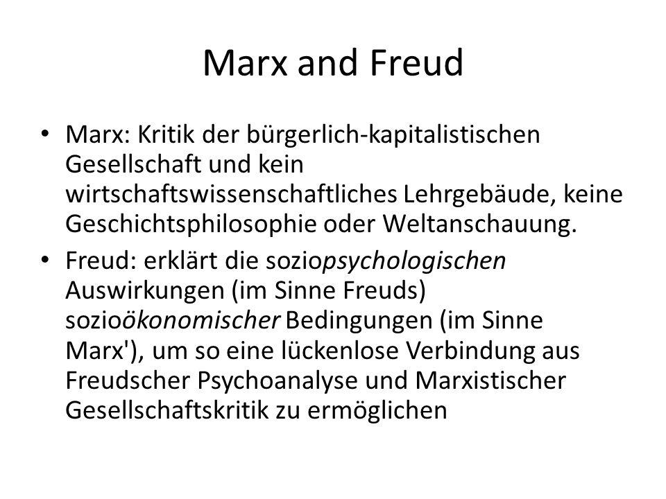 Marx and Freud Marx: Kritik der bürgerlich-kapitalistischen Gesellschaft und kein wirtschaftswissenschaftliches Lehrgebäude, keine Geschichtsphilosoph