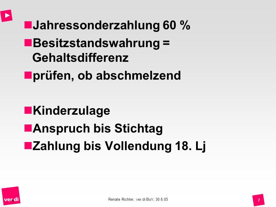 Renate Richter, ver.di BuV, 30.6.05 8 Familienbudget 1 % der Bruttopersonalkosten Maßnahmen zur Familienförderung betrieblich per Dienstvereinbarung sonst Zuschuss an Beschäftigte mit Kindern