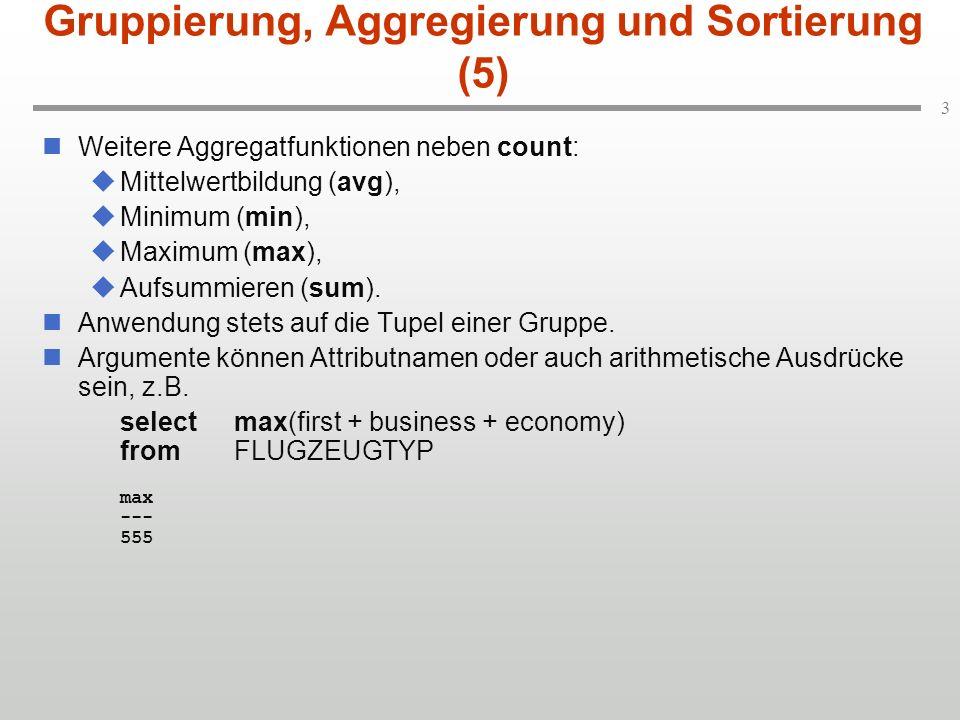 3 Gruppierung, Aggregierung und Sortierung (5) Weitere Aggregatfunktionen neben count: Mittelwertbildung (avg), Minimum (min), Maximum (max), Aufsummieren (sum).