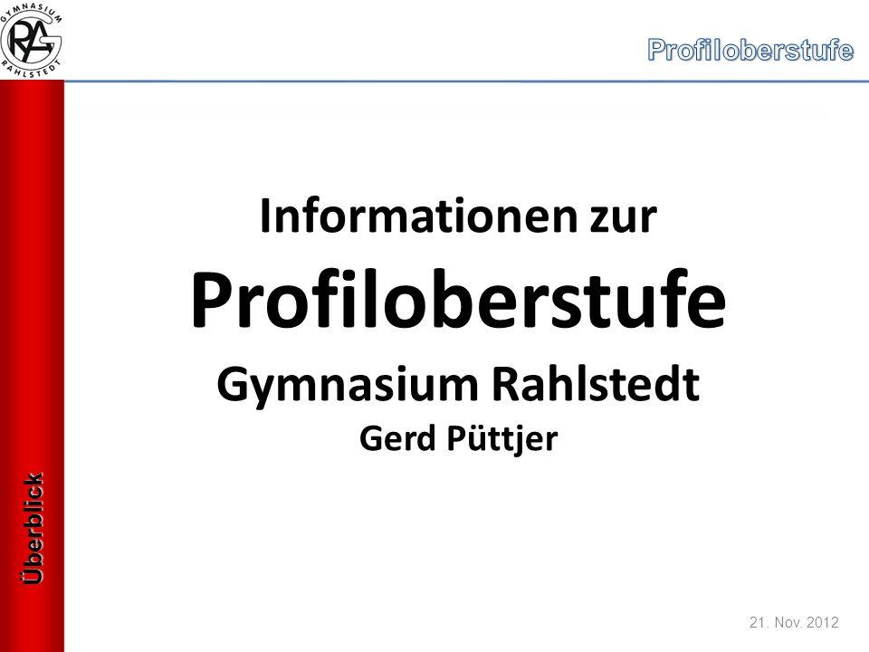 21. Nov. 2012 Informationen zur Profiloberstufe Gymnasium Rahlstedt Gerd Püttjer Überblick