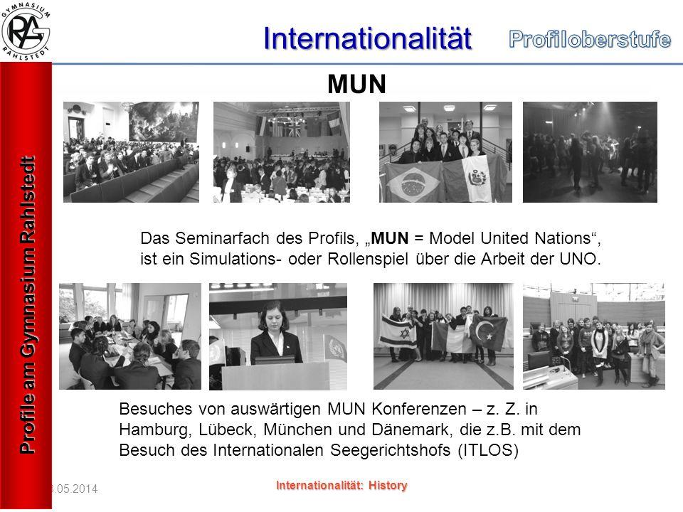 18.05.2014 Internationalität Internationalität: History Das Seminarfach des Profils, MUN = Model United Nations, ist ein Simulations- oder Rollenspiel über die Arbeit der UNO.