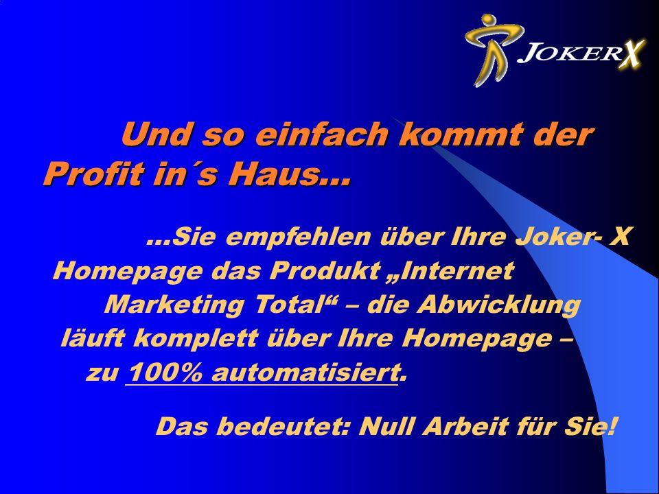 …Sie empfehlen über Ihre Joker- X Homepage das Produkt Internet Marketing Total – die Abwicklung läuft komplett über Ihre Homepage – zu 100% automatisiert.