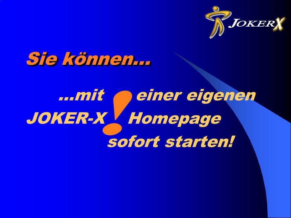 Sie können... …mit einer eigenen JOKER-X Homepage sofort starten! !