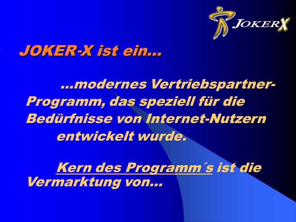 JOKER X ist ein… …modernes Vertriebspartner- Programm, das speziell für die Bedürfnisse von Internet-Nutzern entwickelt wurde.