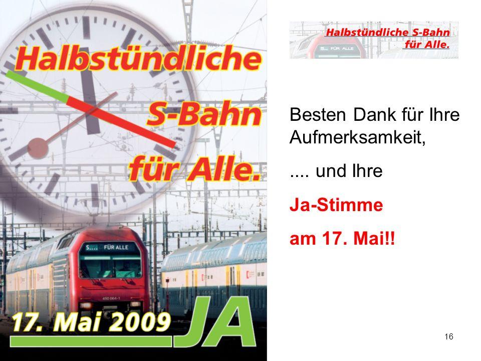 6.4.2009 / STU16 Besten Dank für Ihre Aufmerksamkeit,.... und Ihre Ja-Stimme am 17. Mai!!