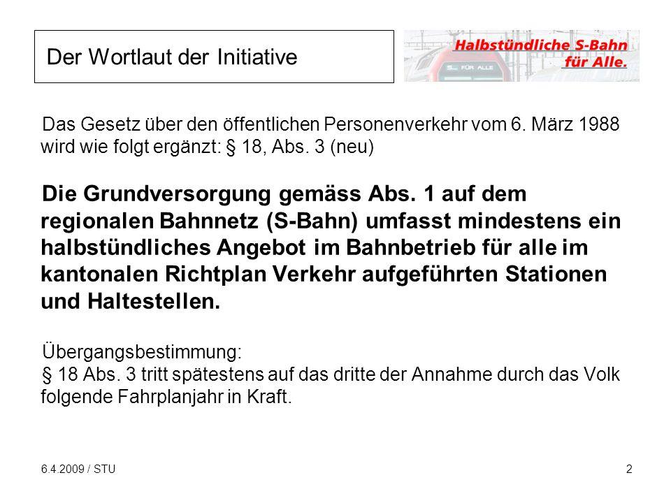 6.4.2009 / STU3 Die Initiative verlangt, dass das Zürcher S- Bahnnetz mindestens halbstündlich* bedient wird.