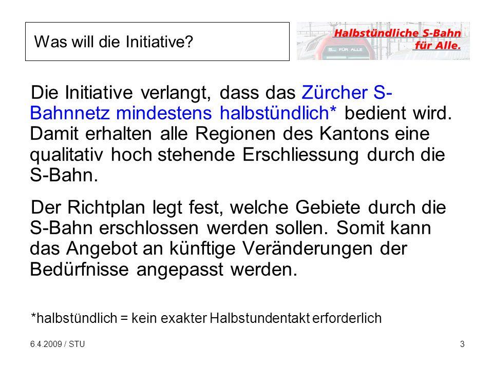6.4.2009 / STU4 Auf welchen Strecken ist die halbstündliche Bedienung noch nicht realisiert?* *Auf der S6 wurde der Halbstundentakt zwischen Regensdorf und Otelfingen nach der Einreichung der Initiative eingeführt.