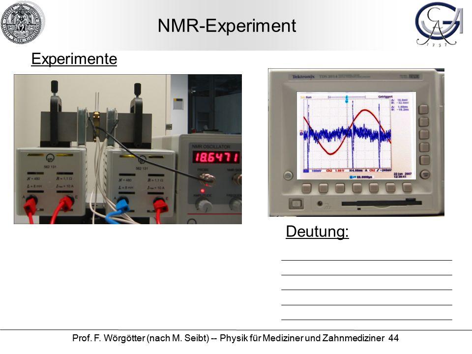 Prof. F. Wörgötter (nach M. Seibt) -- Physik für Mediziner und Zahnmediziner 44 NMR-Experiment Deutung: Experimente