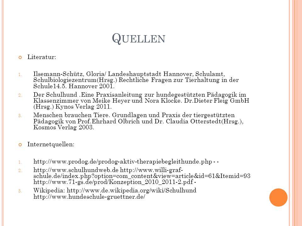 Q UELLEN Literatur: 1. Ilsemann-Schütz, Gloria/ Landeshauptstadt Hannover, Schulamt, Schulbiologiezentrum(Hrsg.) Rechtliche Fragen zur Tierhaltung in