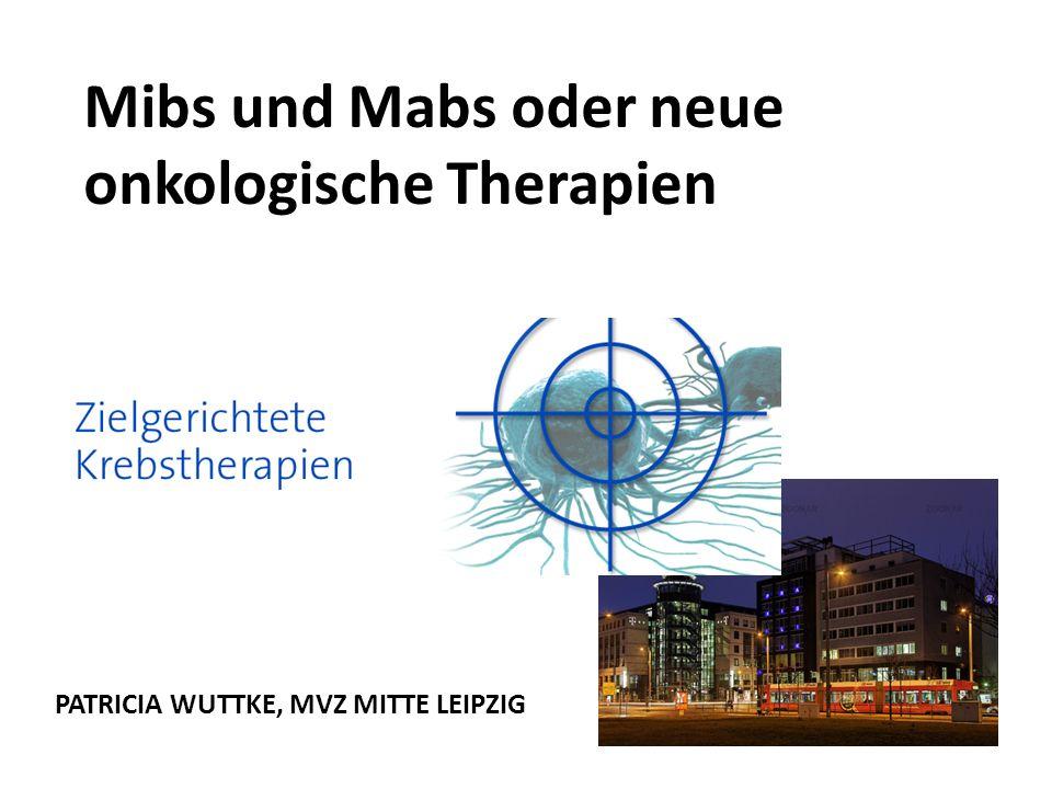 PATRICIA WUTTKE, MVZ MITTE LEIPZIG Mibs und Mabs oder neue onkologische Therapien