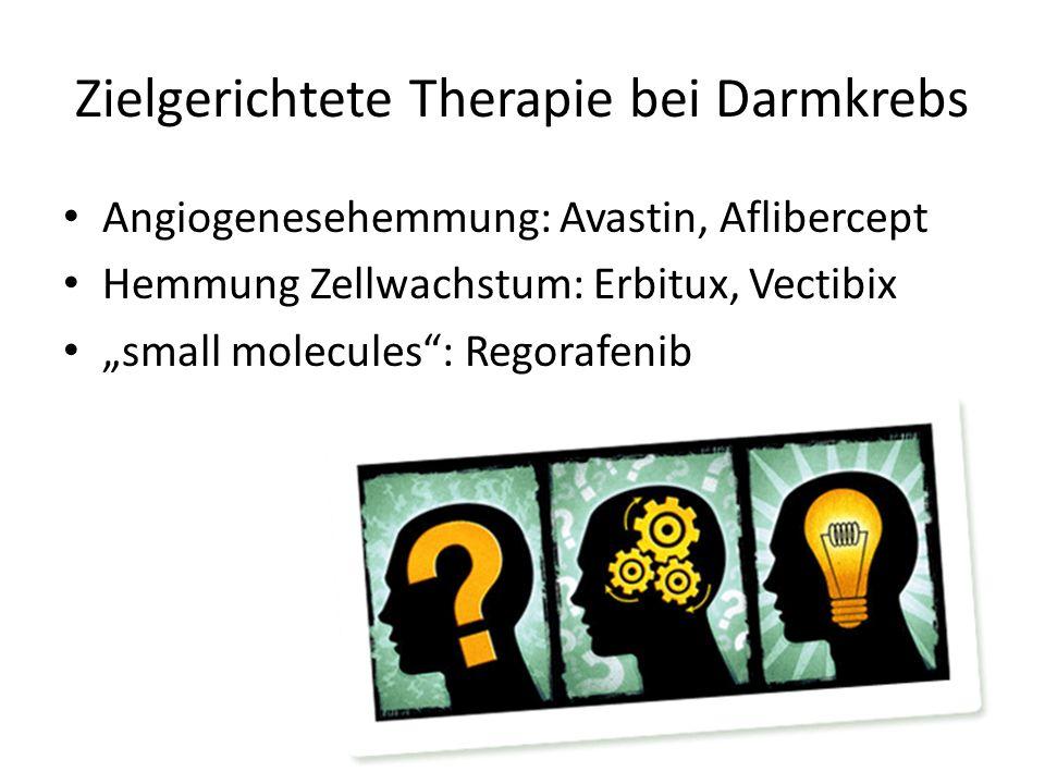Zielgerichtete Therapie bei Darmkrebs Angiogenesehemmung: Avastin, Aflibercept Hemmung Zellwachstum: Erbitux, Vectibix small molecules: Regorafenib