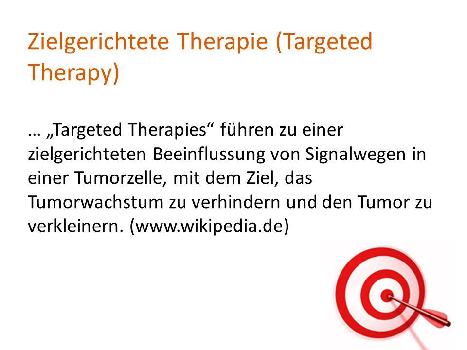 Zielgerichtete Therapie (Targeted Therapy) … Targeted Therapies führen zu einer zielgerichteten Beeinflussung von Signalwegen in einer Tumorzelle, mit