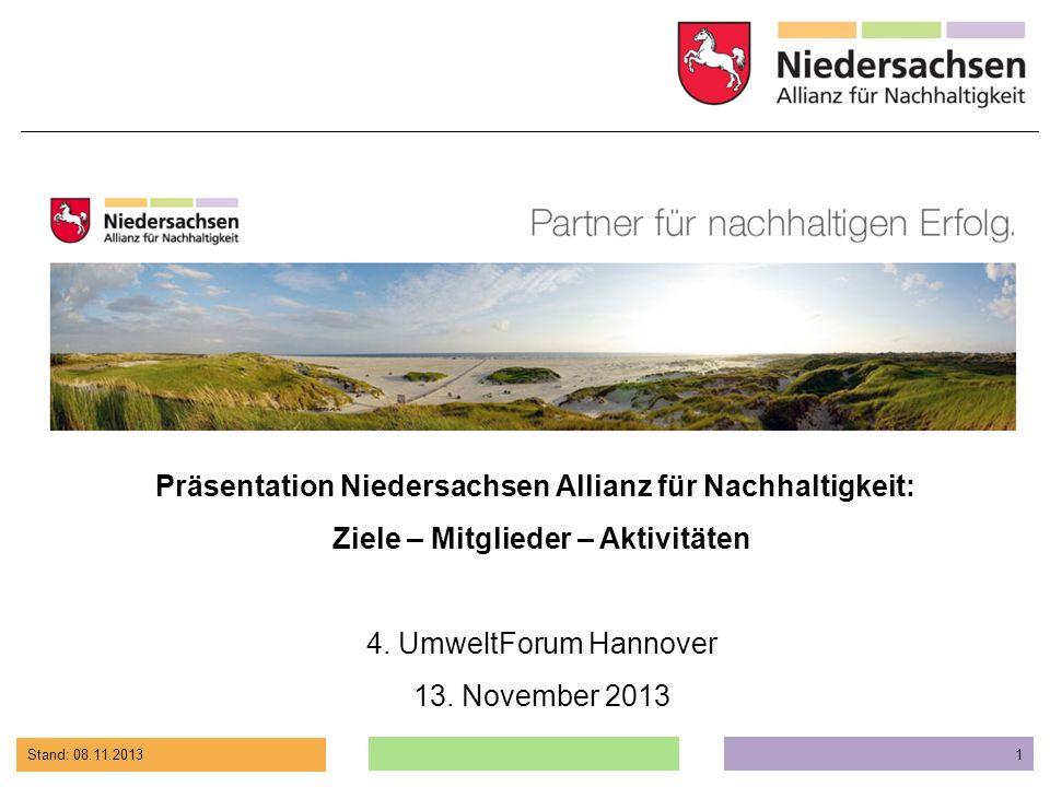 Stand: 08.11.2013 1 Präsentation Niedersachsen Allianz für Nachhaltigkeit: Ziele – Mitglieder – Aktivitäten 4. UmweltForum Hannover 13. November 2013