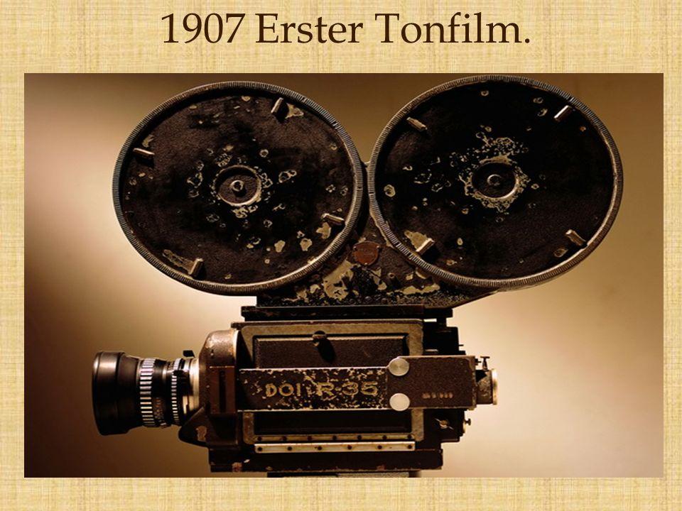 1907 Erster Tonfilm.