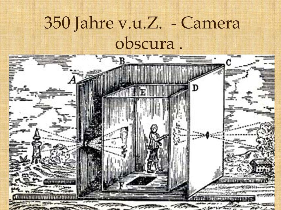 350 Jahre v.u.Z. - Camera obscura.