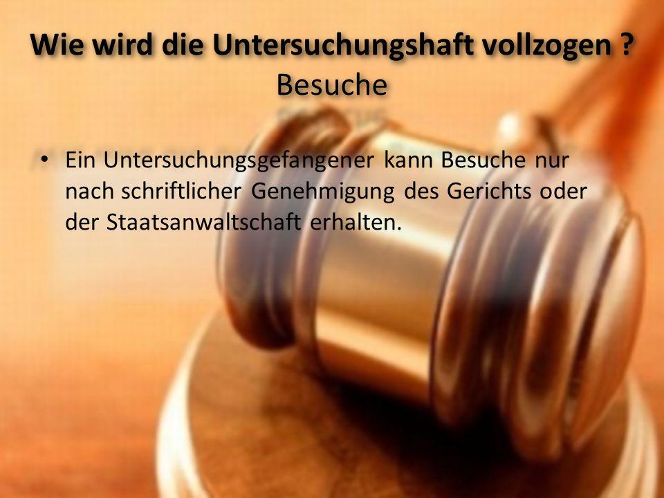 Ein Untersuchungsgefangener kann Besuche nur nach schriftlicher Genehmigung des Gerichts oder der Staatsanwaltschaft erhalten.