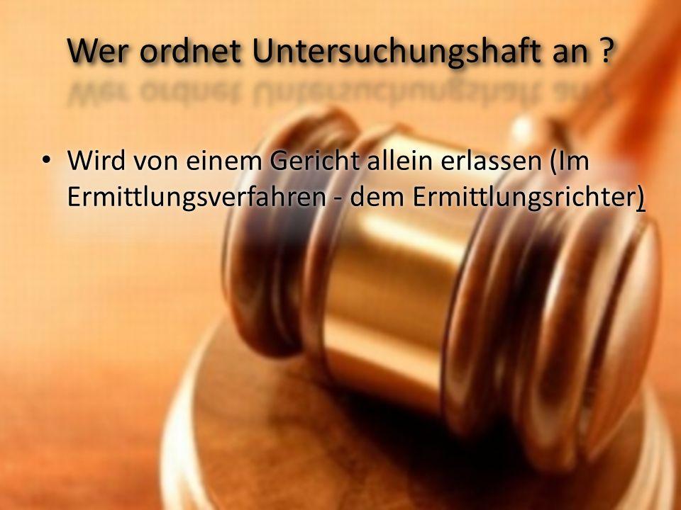 Wird von einem Gericht allein erlassen (Im Ermittlungsverfahren - dem Ermittlungsrichter)