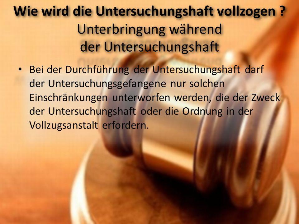 Bei der Durchführung der Untersuchungshaft darf der Untersuchungsgefangene nur solchen Einschränkungen unterworfen werden, die der Zweck der Untersuch