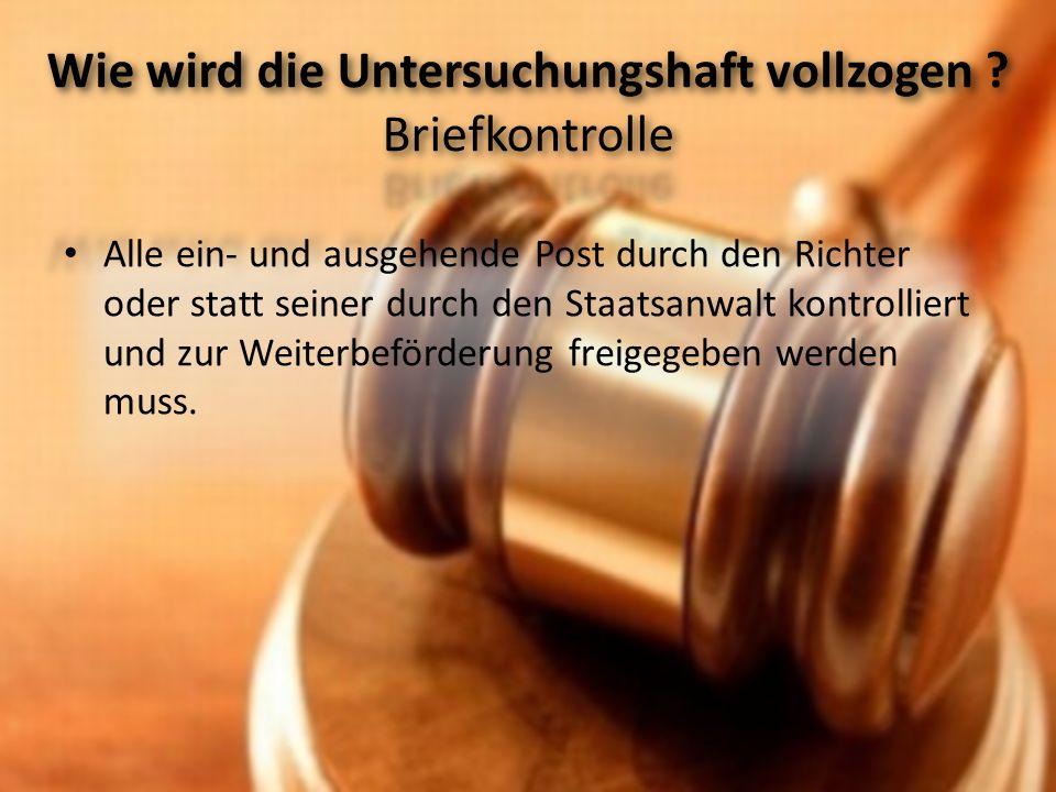 Alle ein- und ausgehende Post durch den Richter oder statt seiner durch den Staatsanwalt kontrolliert und zur Weiterbeförderung freigegeben werden mus