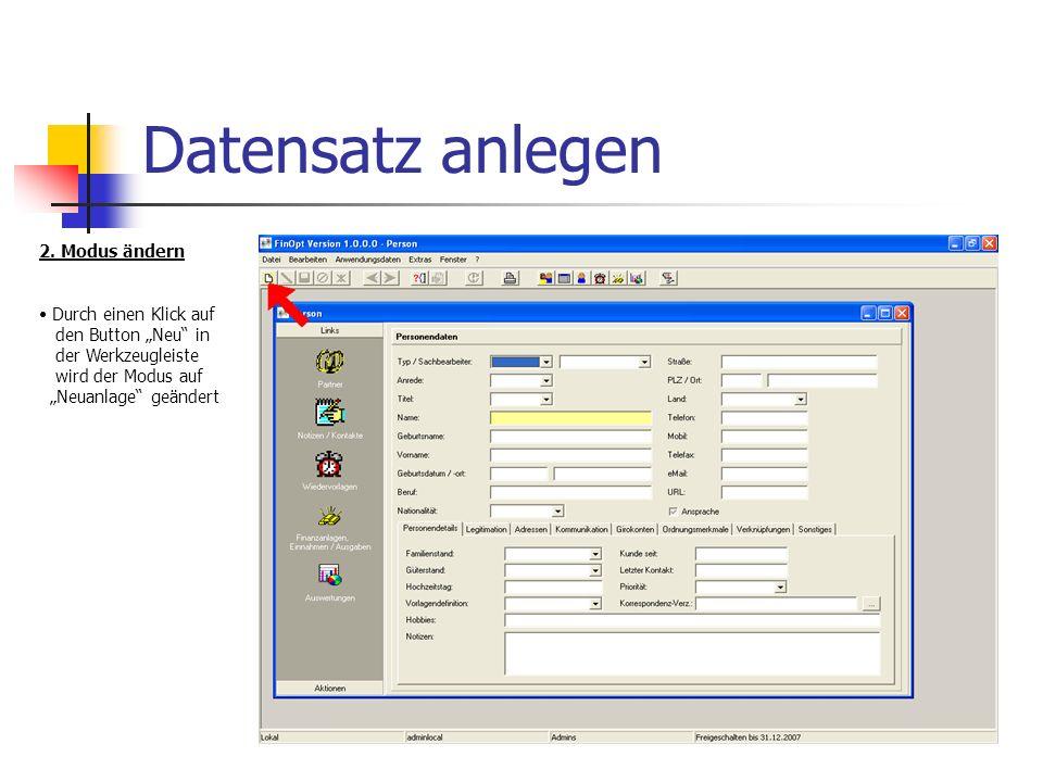 Datensatz anlegen 2. Modus ändern Durch einen Klick auf den Button Neu in der Werkzeugleiste wird der Modus auf Neuanlage geändert