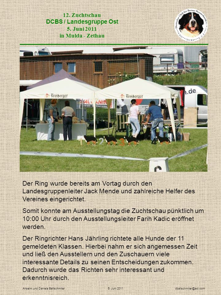 12. Zuchtschau DCBS / Landesgruppe Ost 5. Juni 2011 in Mulda - Zethau Anselm und Daniela Ballschmiter 5. Juni 2011 dballschmiter@aol.com Der Ring wurd