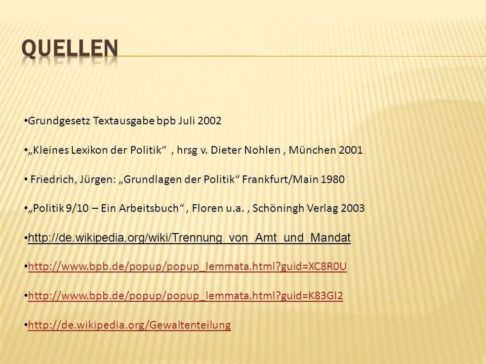 Grundgesetz Textausgabe bpb Juli 2002 Kleines Lexikon der Politik, hrsg v. Dieter Nohlen, München 2001 Friedrich, Jürgen: Grundlagen der Politik Frank