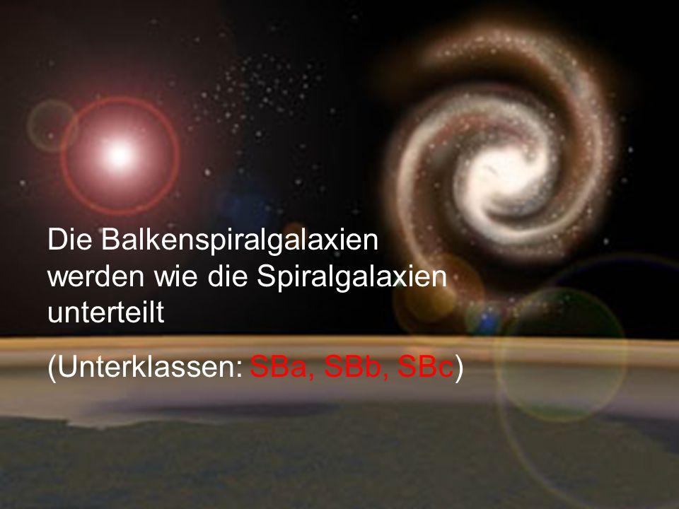 Die Balkenspiralgalaxien werden wie die Spiralgalaxien unterteilt (Unterklassen: SBa, SBb, SBc)