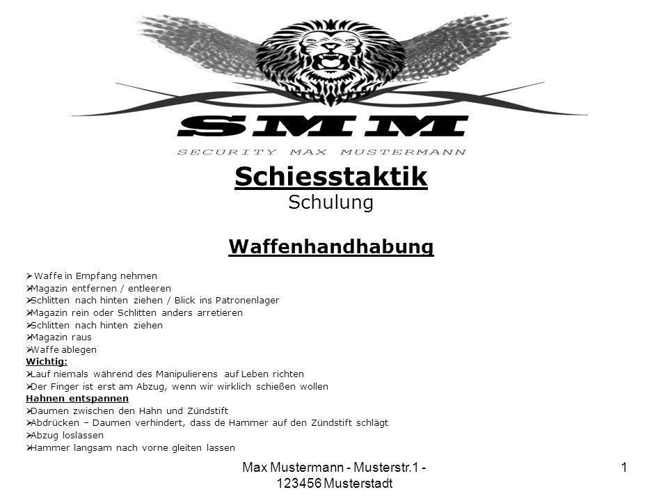Max Mustermann - Musterstr.1 - 123456 Musterstadt 1 Schiesstaktik Schulung Waffenhandhabung Waffe in Empfang nehmen Magazin entfernen / entleeren Schl