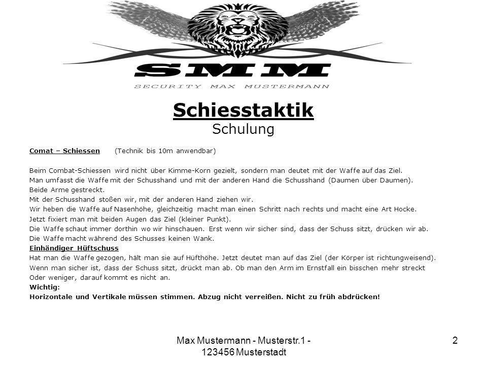 Max Mustermann - Musterstr.1 - 123456 Musterstadt 2 Schiesstaktik Schulung Comat – Schiessen (Technik bis 10m anwendbar) Beim Combat-Schiessen wird ni