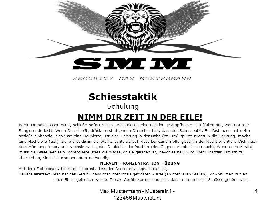 Max Mustermann - Musterstr.1 - 123456 Musterstadt 4 Schiesstaktik Schulung NIMM DIR ZEIT IN DER EILE! Wenn Du beschossen wirst, schieße sofort zurück.