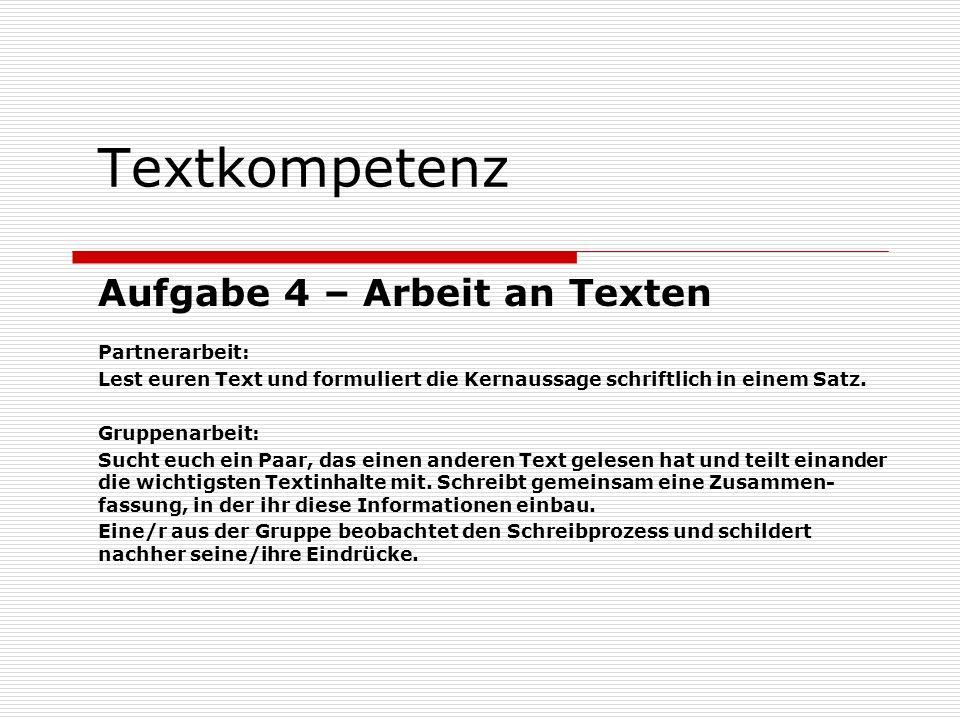Textkompetenz Aufgabe 4 – Arbeit an Texten Partnerarbeit: Lest euren Text und formuliert die Kernaussage schriftlich in einem Satz. Gruppenarbeit: Suc