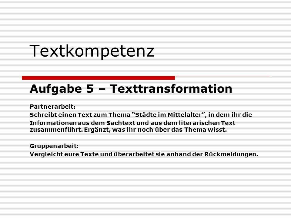 Textkompetenz Aufgabe 5 – Texttransformation Partnerarbeit: Schreibt einen Text zum Thema Städte im Mittelalter, in dem ihr die Informationen aus dem