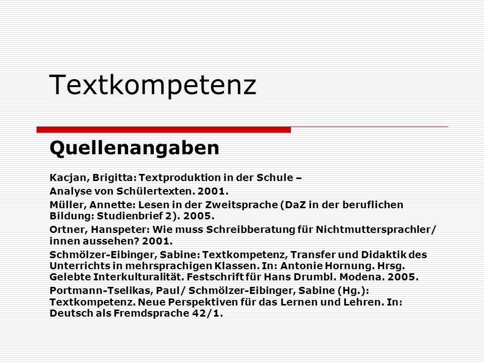 Textkompetenz Quellenangaben Kacjan, Brigitta: Textproduktion in der Schule – Analyse von Schülertexten. 2001. Müller, Annette: Lesen in der Zweitspra