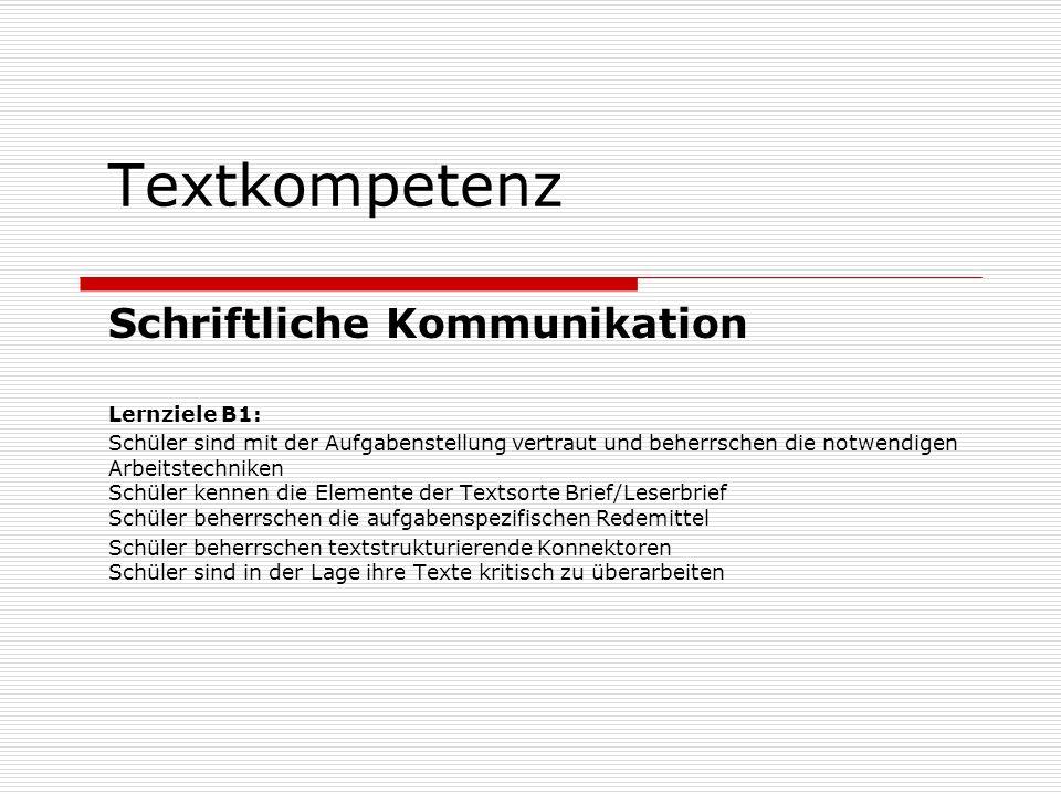 Textkompetenz Schriftliche Kommunikation Lernziele B1: Schüler sind mit der Aufgabenstellung vertraut und beherrschen die notwendigen Arbeitstechniken