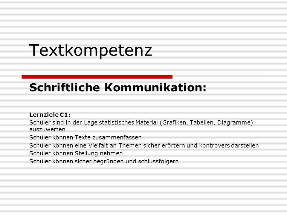 Textkompetenz Schriftliche Kommunikation: Lernziele C1: Schüler sind in der Lage statistisches Material (Grafiken, Tabellen, Diagramme) auszuwerten Sc