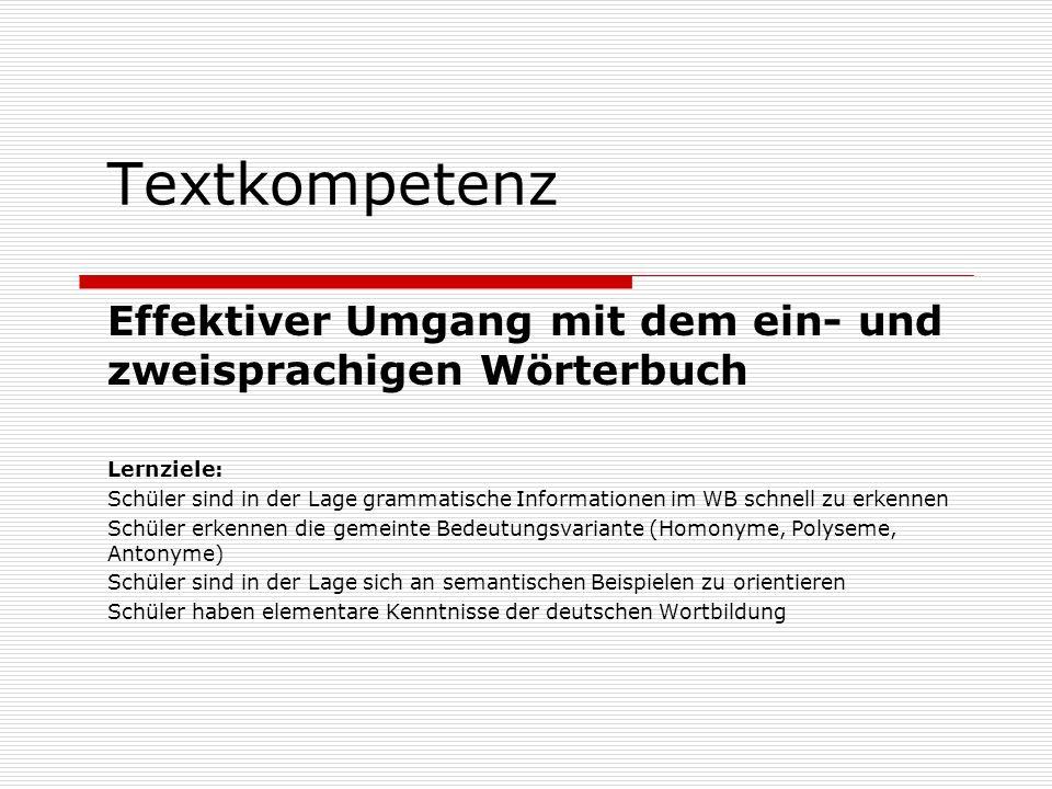 Textkompetenz Effektiver Umgang mit dem ein- und zweisprachigen Wörterbuch Lernziele: Schüler sind in der Lage grammatische Informationen im WB schnel