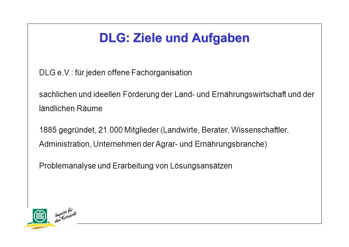 DLG e.V.: für jeden offene Fachorganisation sachlichen und ideellen Förderung der Land- und Ernährungswirtschaft und der ländlichen Räume 1885 gegründ