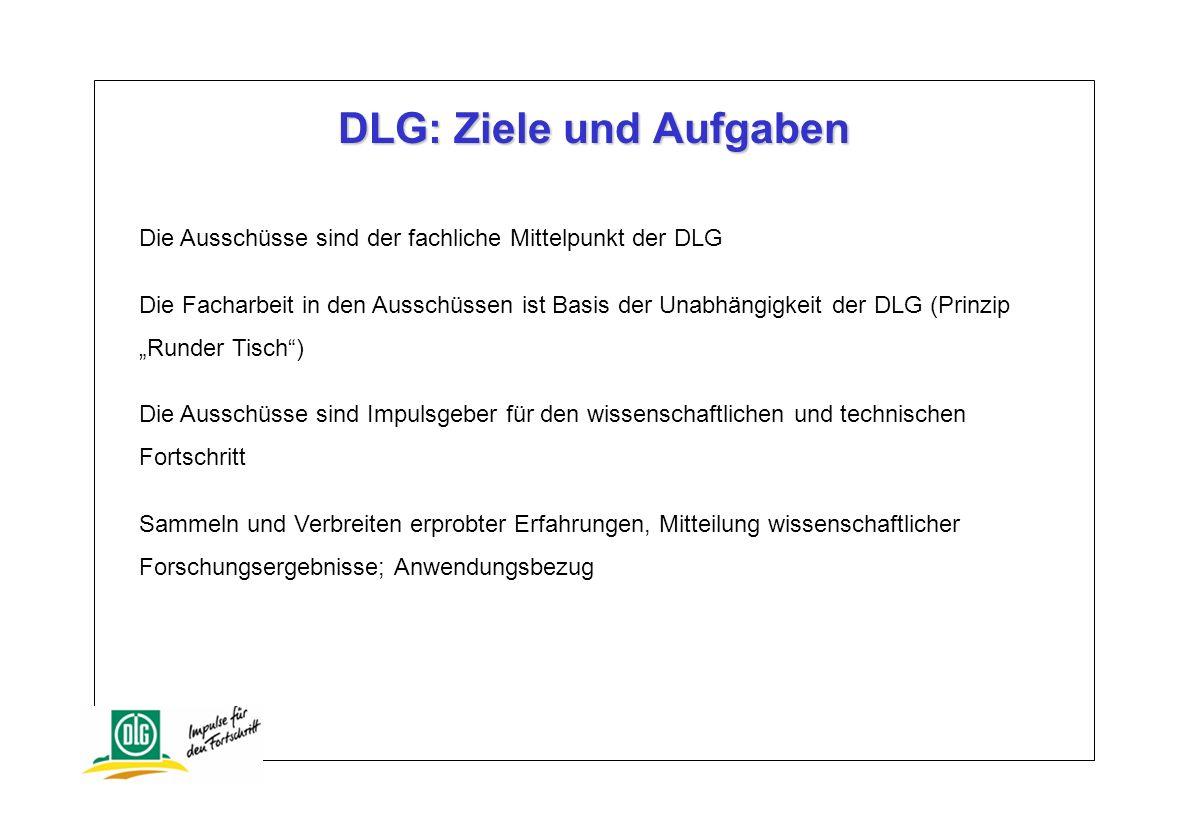 Die Ausschüsse sind der fachliche Mittelpunkt der DLG Die Facharbeit in den Ausschüssen ist Basis der Unabhängigkeit der DLG (Prinzip Runder Tisch) Di