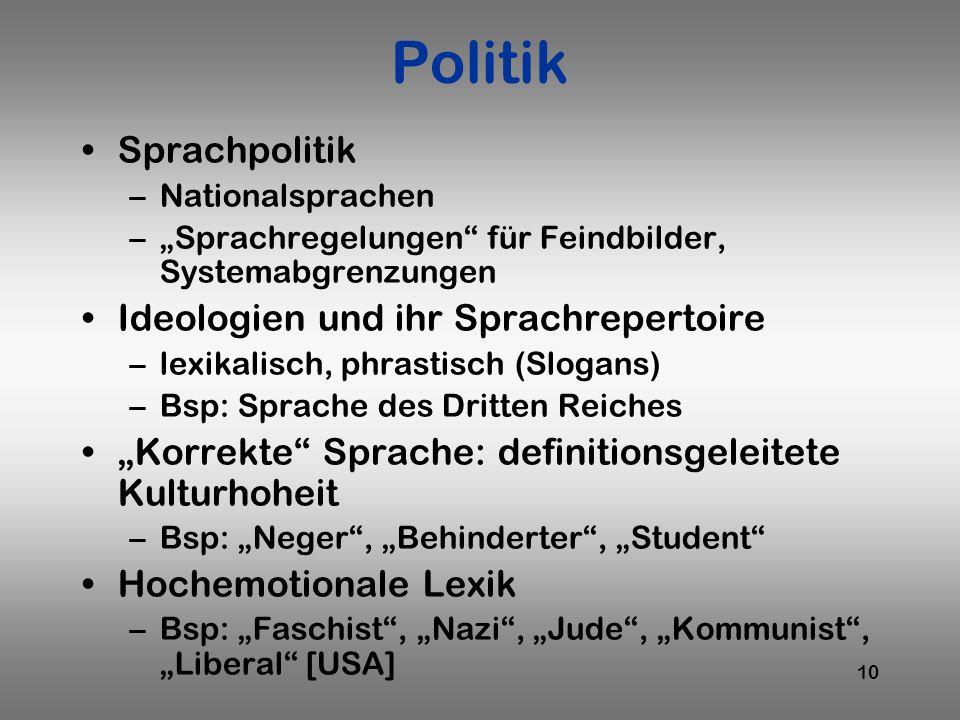10 Politik Sprachpolitik –Nationalsprachen –Sprachregelungen für Feindbilder, Systemabgrenzungen Ideologien und ihr Sprachrepertoire –lexikalisch, phr