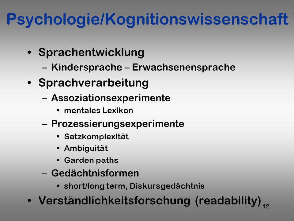 12 Psychologie/Kognitionswissenschaft Sprachentwicklung –Kindersprache – Erwachsenensprache Sprachverarbeitung –Assoziationsexperimente mentales Lexik