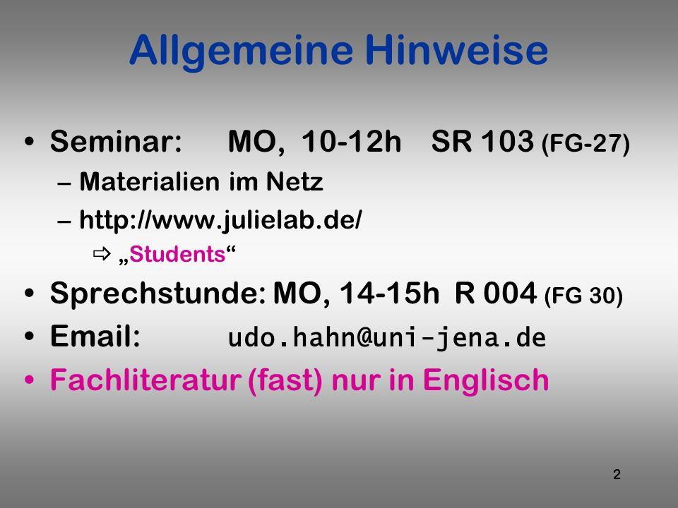 2 Allgemeine Hinweise Seminar:MO, 10-12h SR 103 (FG-27) –Materialien im Netz –http://www.julielab.de/ Students Sprechstunde: MO, 14-15h R 004 (FG 30)