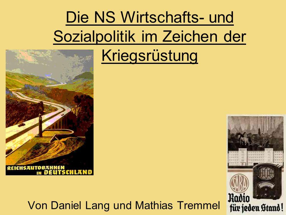 Die NS Wirtschafts- und Sozialpolitik im Zeichen der Kriegsrüstung Von Daniel Lang und Mathias Tremmel