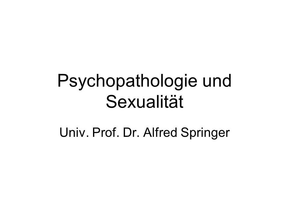 Psychopathologie und Sexualität Univ. Prof. Dr. Alfred Springer